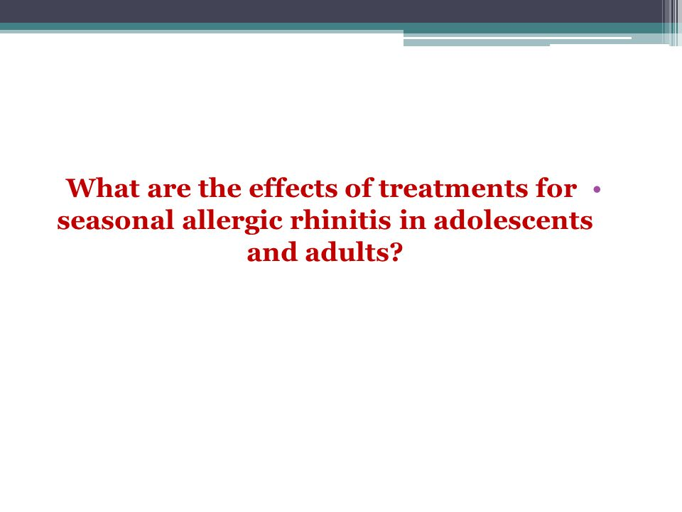 What are the effects of treatments for seasonal allergic rhinitis in adolescents and adults