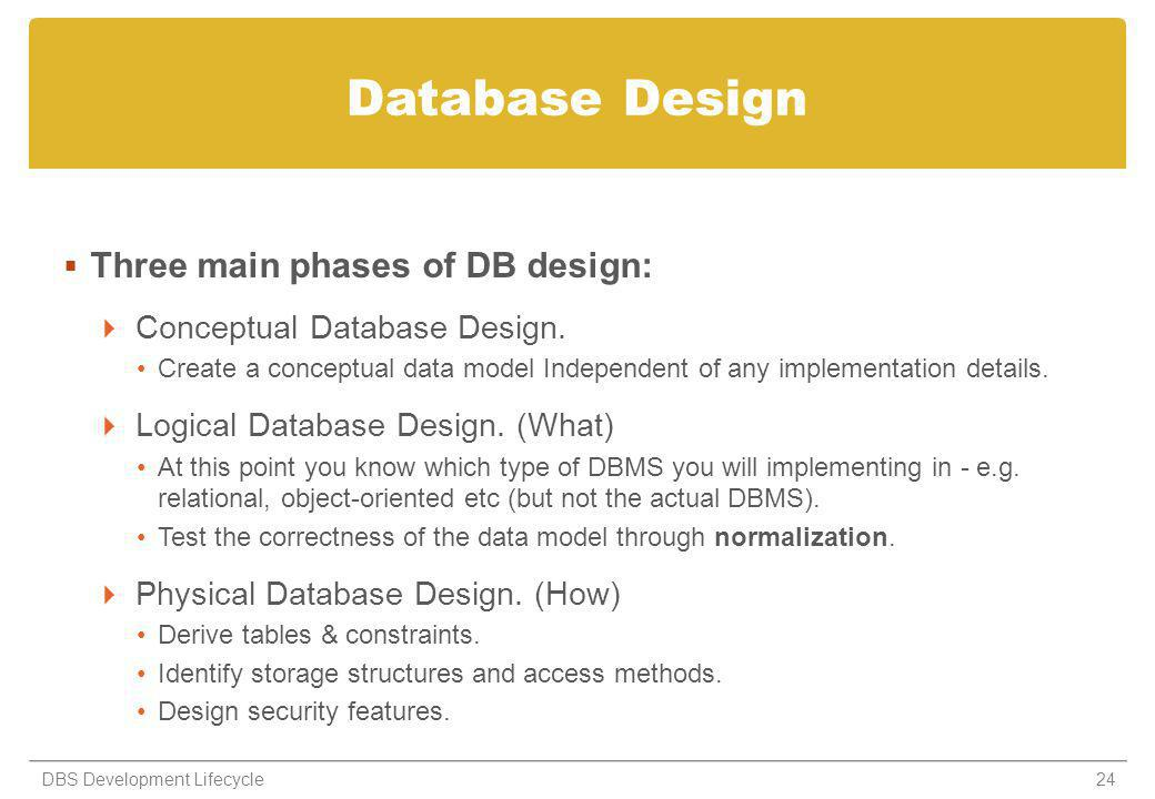 Database Design Three main phases of DB design: