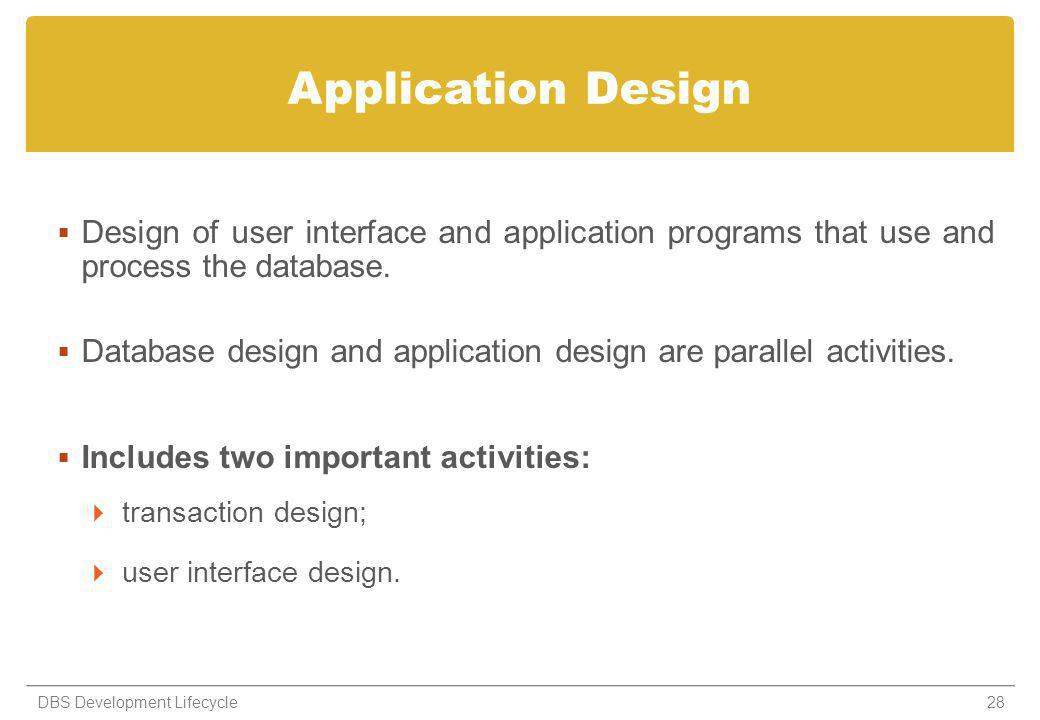 Application Design Design of user interface and application programs that use and process the database.