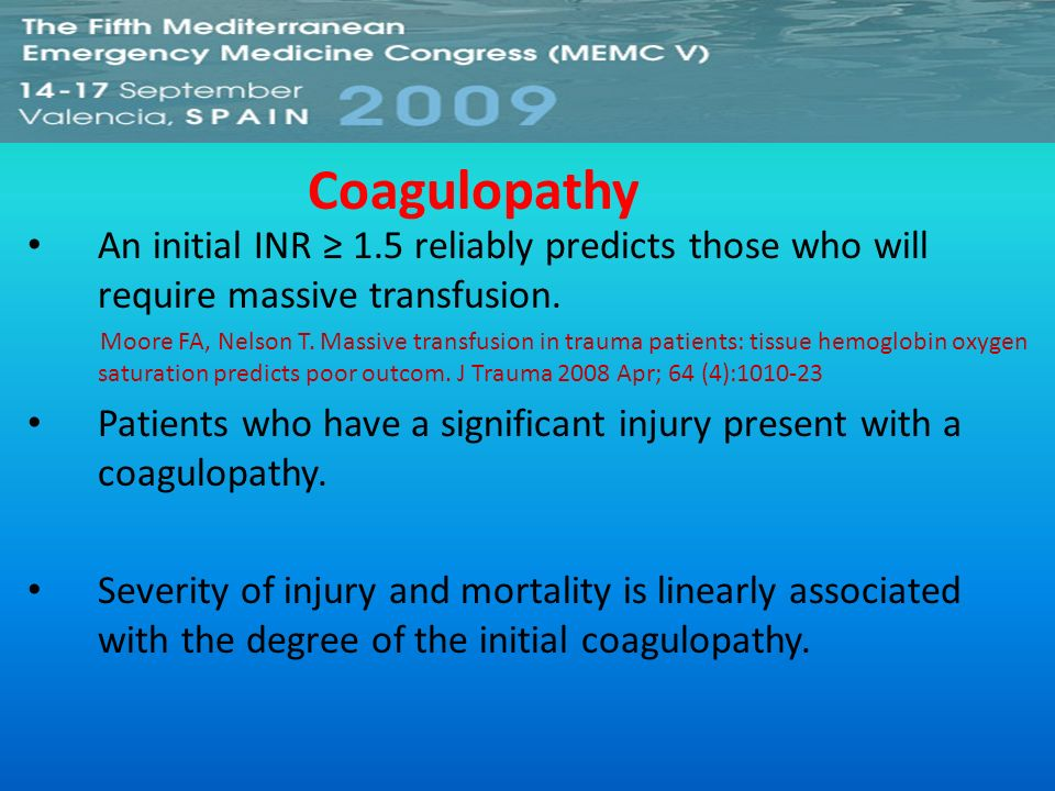 Coagulopathy An initial INR ≥ 1.5 reliably predicts those who will require massive transfusion.