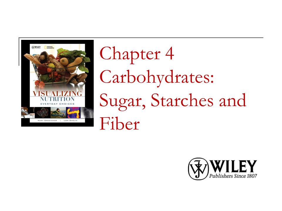 Chapter 4 Carbohydrates: Sugar, Starches and Fiber