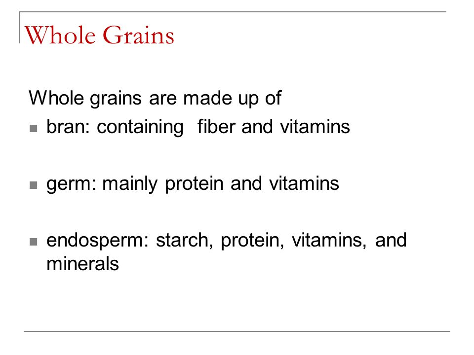 Whole Grains Whole grains are made up of