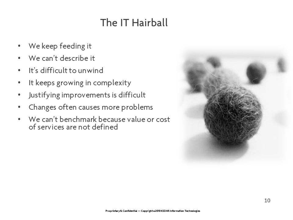 The IT Hairball We keep feeding it We can't describe it