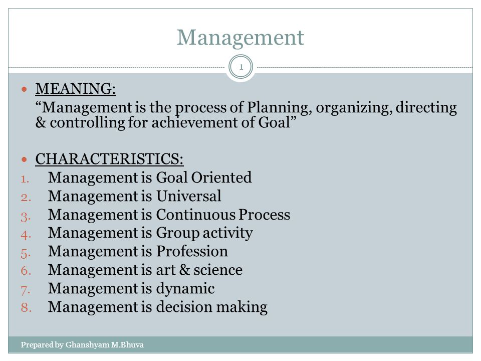 Management MEANING: Management is the process of Planning, organizing, directing & controlling for achievement of Goal