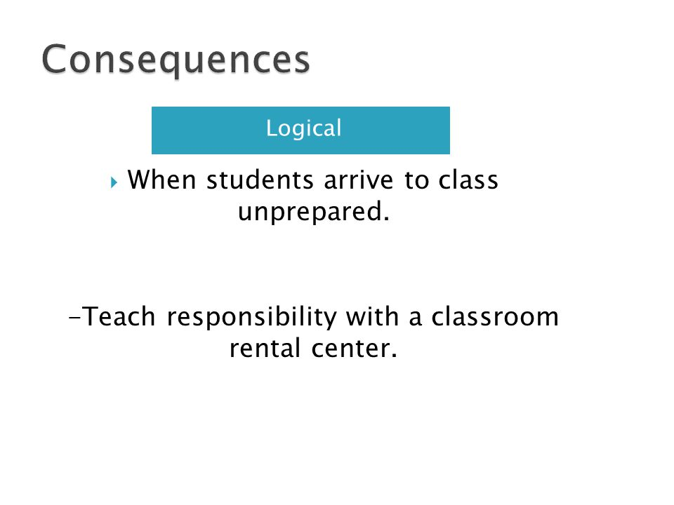 Consequences When students arrive to class unprepared.