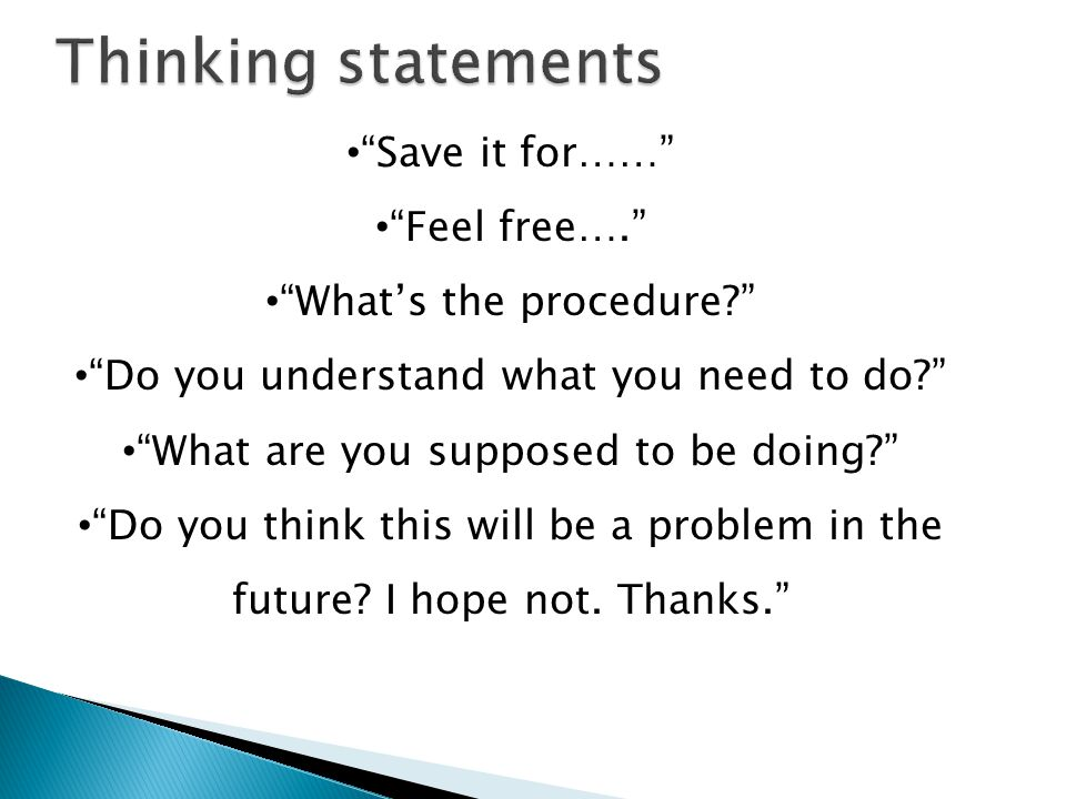 Thinking statements Save it for…… Feel free….