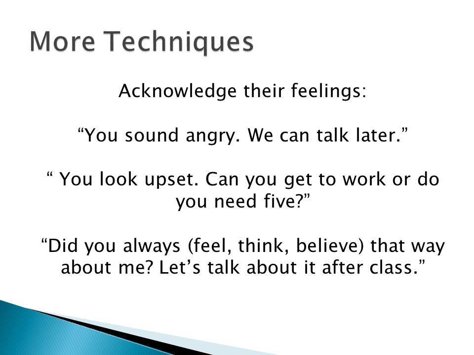 More Techniques Acknowledge their feelings: