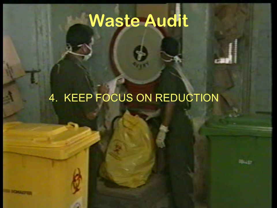 Waste Audit 4. KEEP FOCUS ON REDUCTION