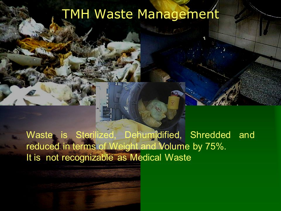 TMH Waste Management Waste is Sterilized, Dehumidified, Shredded and reduced in terms of Weight and Volume by 75%.