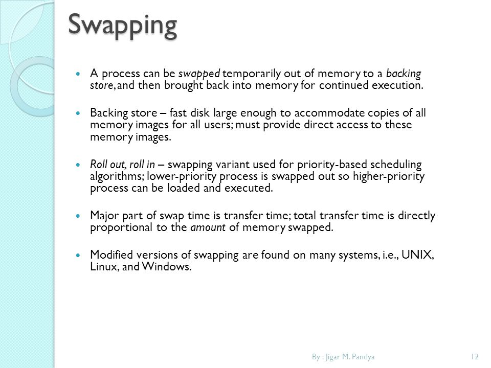 Swapping A process can be swapped temporarily out of memory to a backing store, and then brought back into memory for continued execution.