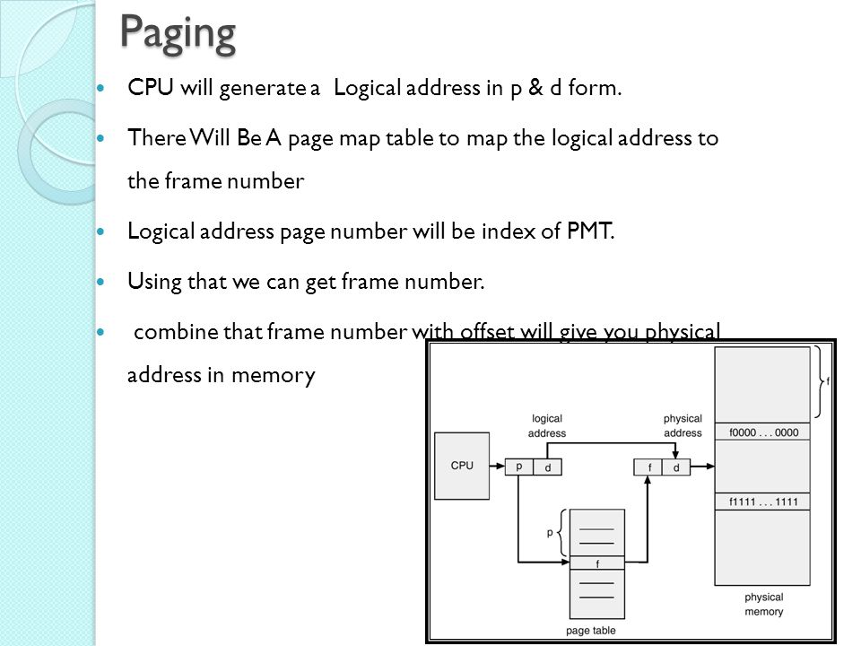 Paging CPU will generate a Logical address in p & d form.