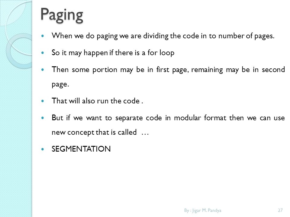 Paging When we do paging we are dividing the code in to number of pages. So it may happen if there is a for loop.