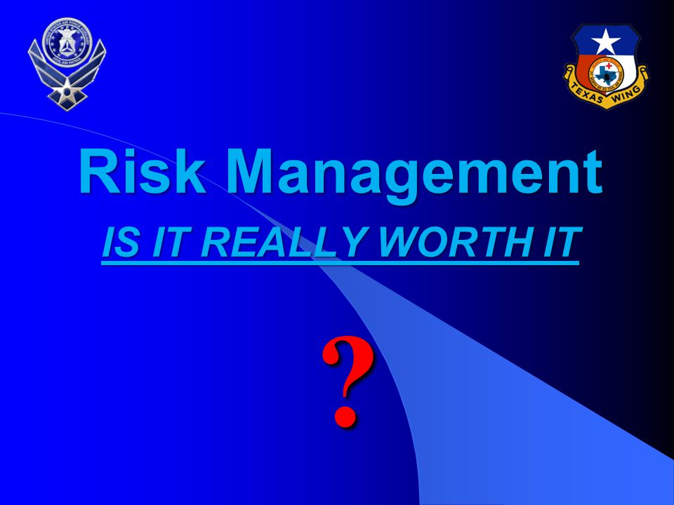 Risk Management IS IT REALLY WORTH IT