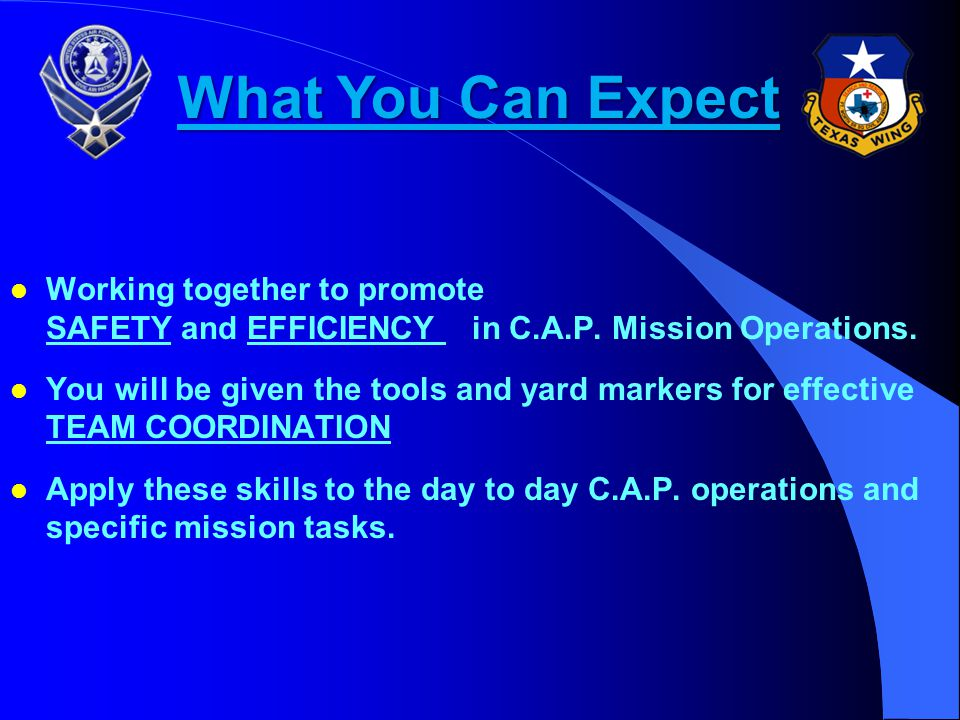 What You Can Expect Working together to promote SAFETY and EFFICIENCY in C.A.P. Mission Operations.