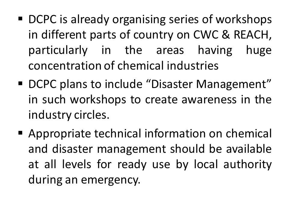 DCPC is already organising series of workshops in different parts of country on CWC & REACH, particularly in the areas having huge concentration of chemical industries