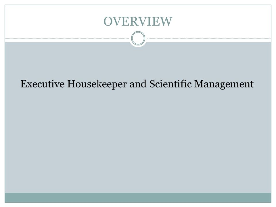 OVERVIEW Executive Housekeeper and Scientific Management