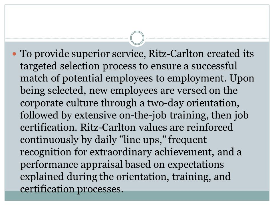 To provide superior service, Ritz-Carlton created its targeted selection process to ensure a successful match of potential employees to employment.