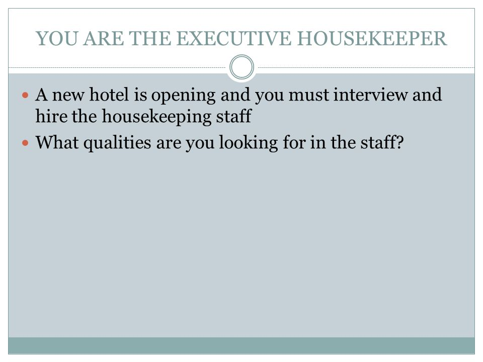 YOU ARE THE EXECUTIVE HOUSEKEEPER