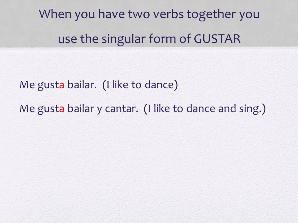 When you have two verbs together you use the singular form of GUSTAR