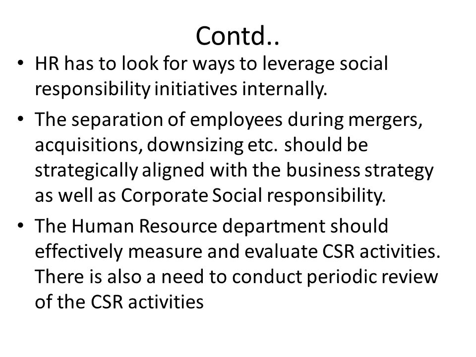 Contd.. HR has to look for ways to leverage social responsibility initiatives internally.