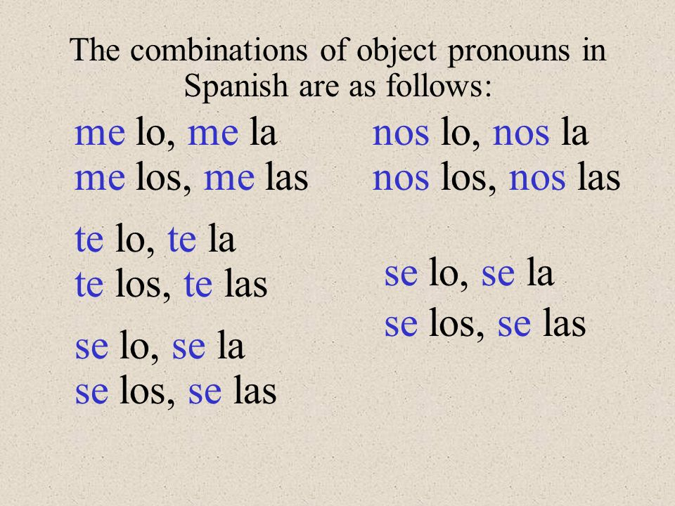 The combinations of object pronouns in Spanish are as follows: