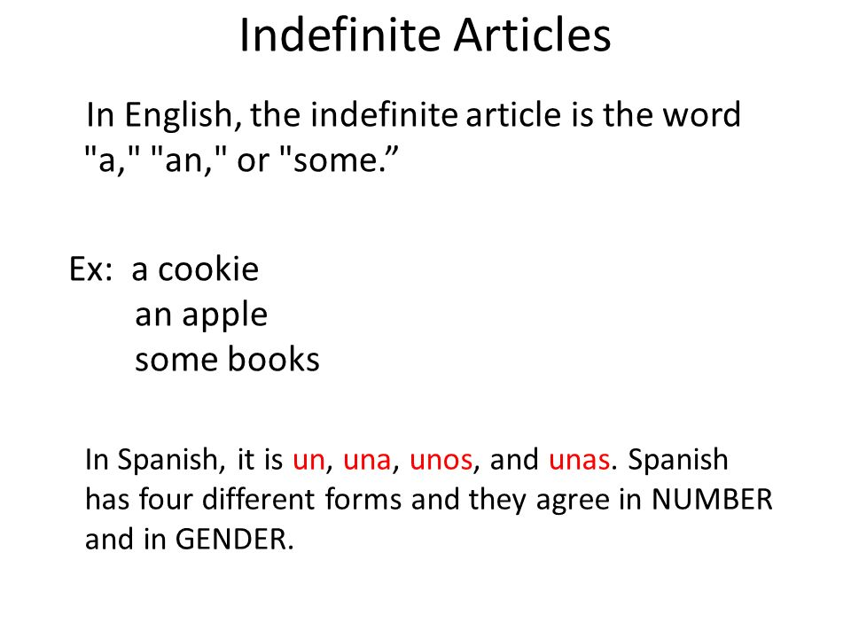 Indefinite Articles In English, the indefinite article is the word a, an, or some. Ex: a cookie an apple some books