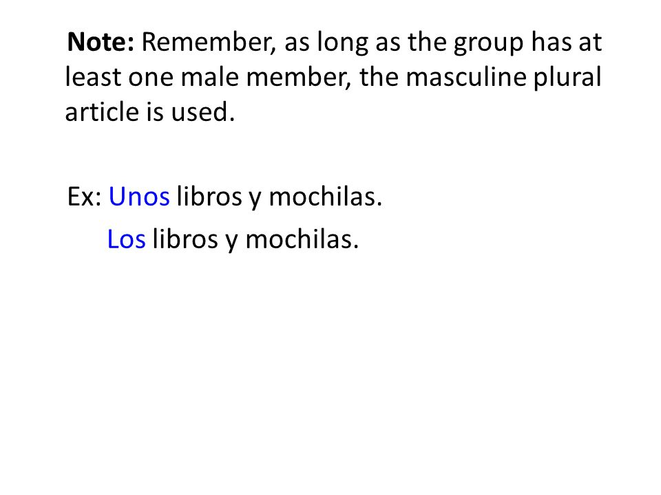 Note: Remember, as long as the group has at least one male member, the masculine plural article is used.