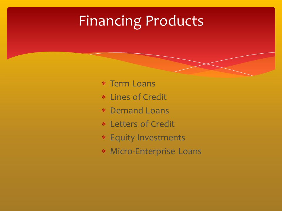Financing Products Term Loans Lines of Credit Demand Loans