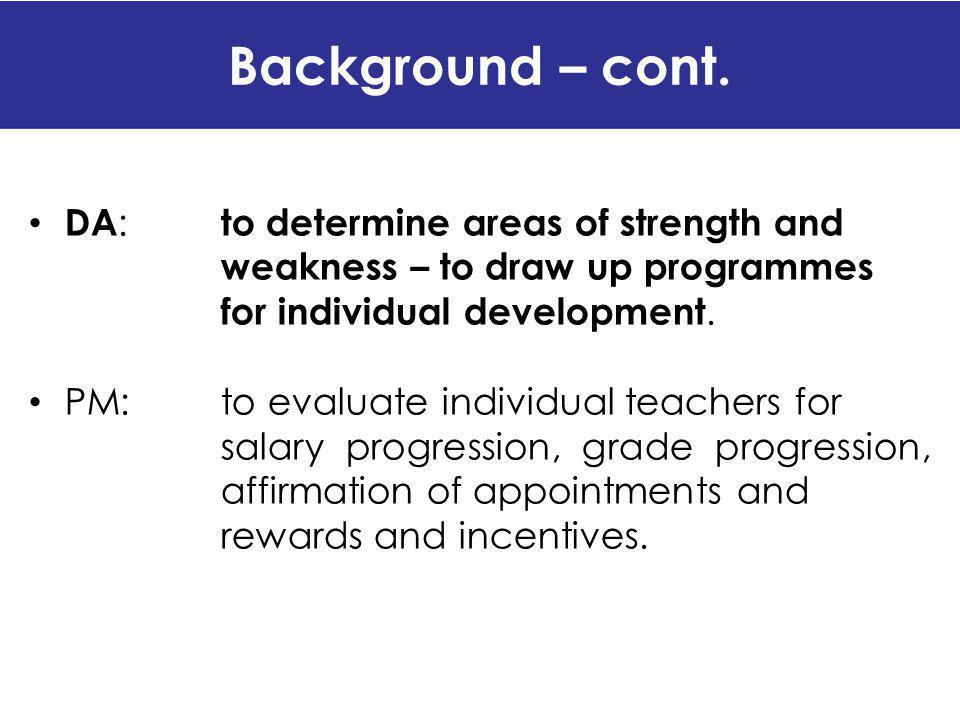 Background – cont. DA: to determine areas of strength and weakness – to draw up programmes for individual development.