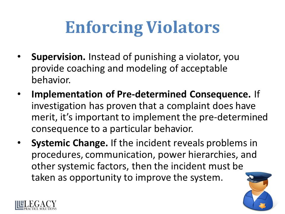 Enforcing Violators Supervision. Instead of punishing a violator, you provide coaching and modeling of acceptable behavior.