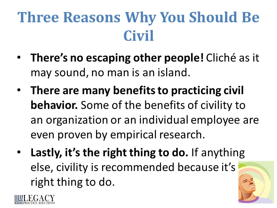 Three Reasons Why You Should Be Civil