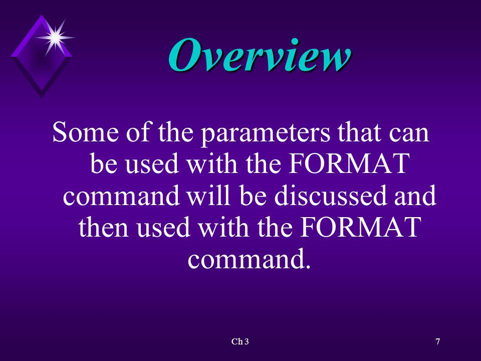 Overview Some of the parameters that can be used with the FORMAT command will be discussed and then used with the FORMAT command.