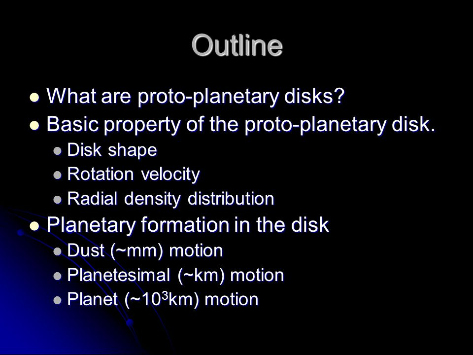 Outline What are proto-planetary disks