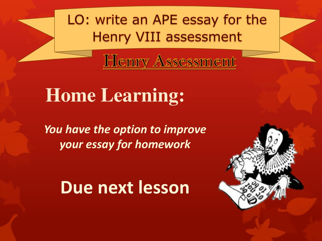 Lo Write An Ape Essay For The Henry Viii Assessment  Ppt Download You Have The Option To Improve Your Essay For Homework