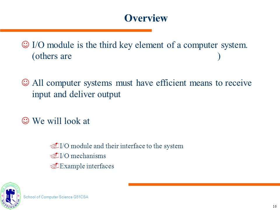 Overview I/O module is the third key element of a computer system. (others are )