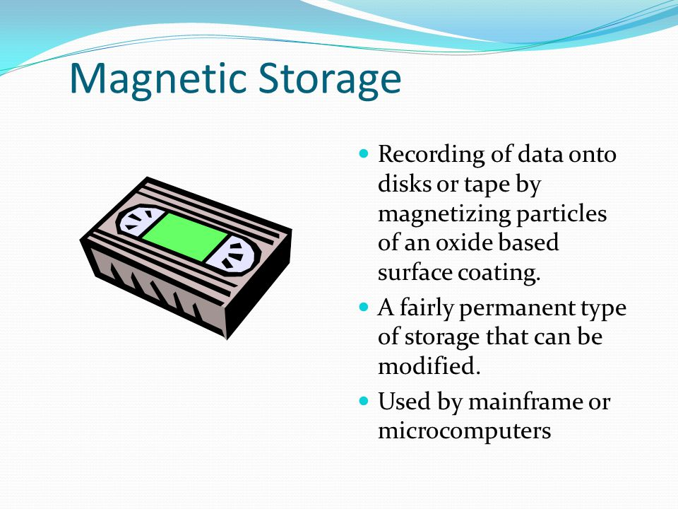 Magnetic Storage Recording of data onto disks or tape by magnetizing particles of an oxide based surface coating.