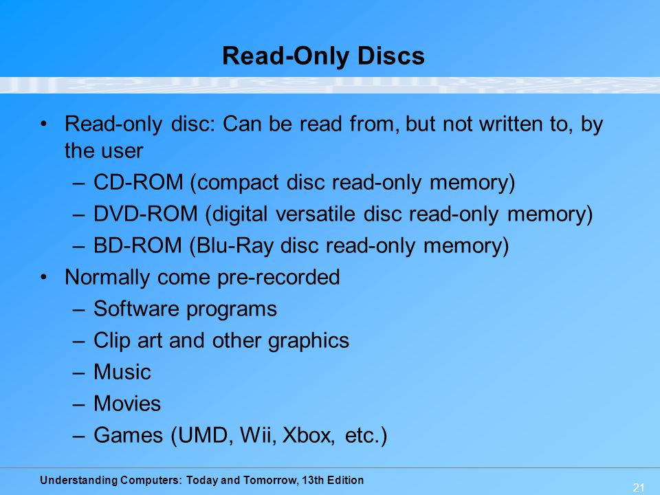 Read-Only Discs Read-only disc: Can be read from, but not written to, by the user. CD-ROM (compact disc read-only memory)