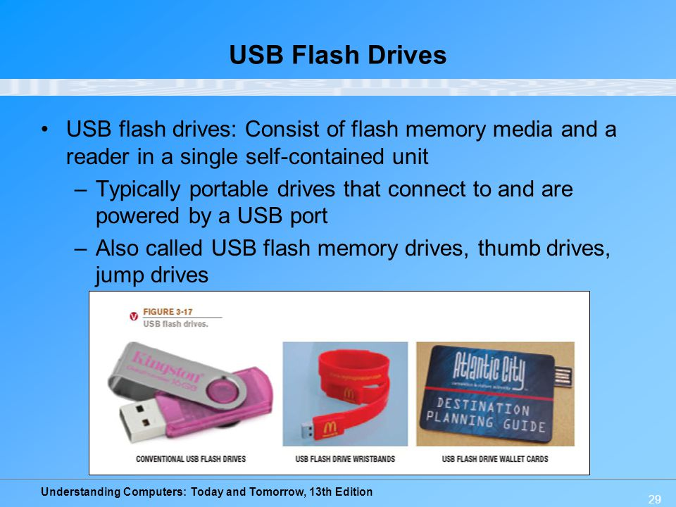 USB Flash Drives USB flash drives: Consist of flash memory media and a reader in a single self-contained unit.