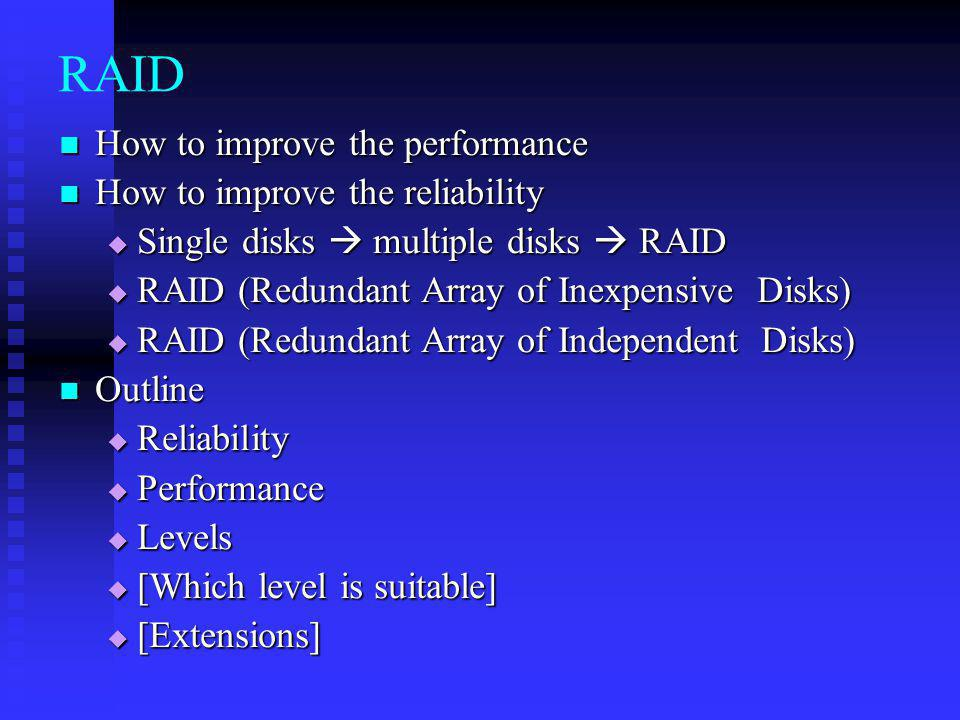 RAID How to improve the performance How to improve the reliability