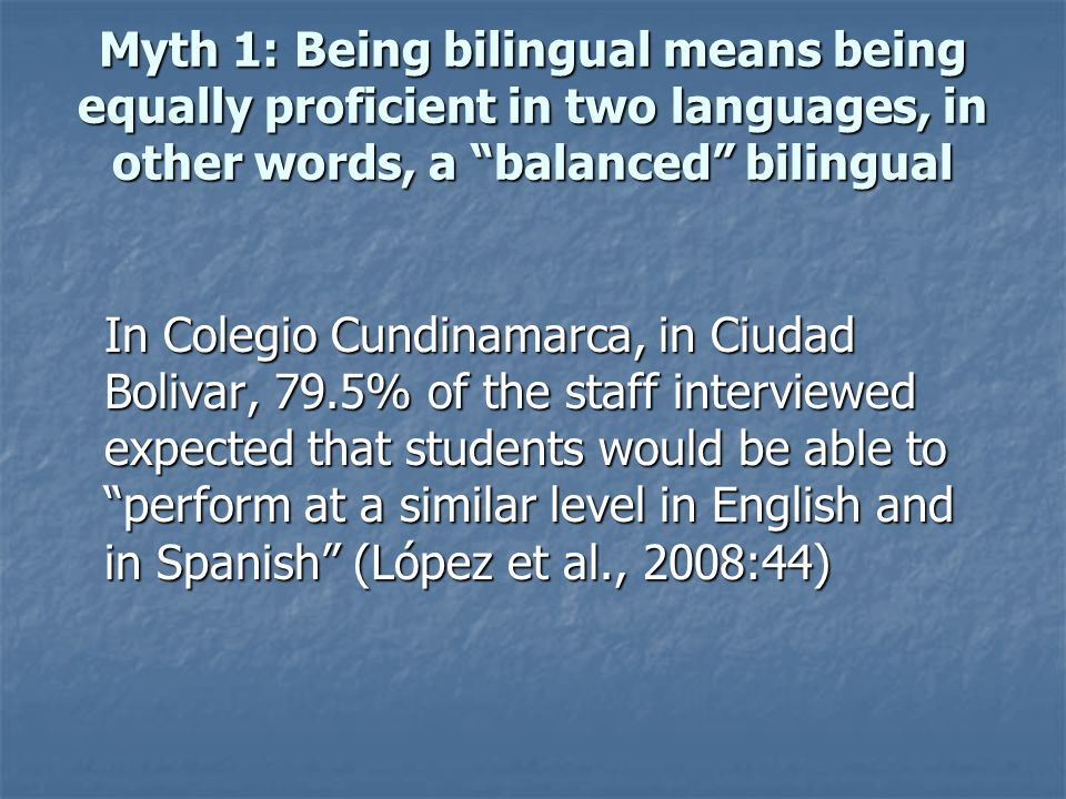 Myth 1: Being bilingual means being equally proficient in two languages, in other words, a balanced bilingual