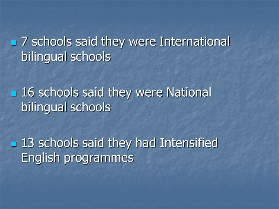 7 schools said they were International bilingual schools