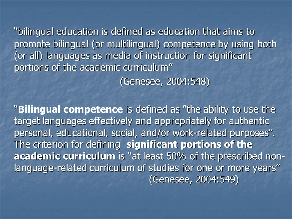 bilingual education is defined as education that aims to promote bilingual (or multilingual) competence by using both (or all) languages as media of instruction for significant portions of the academic curriculum