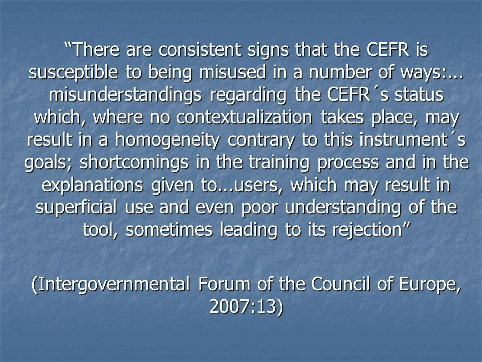 There are consistent signs that the CEFR is susceptible to being misused in a number of ways:...