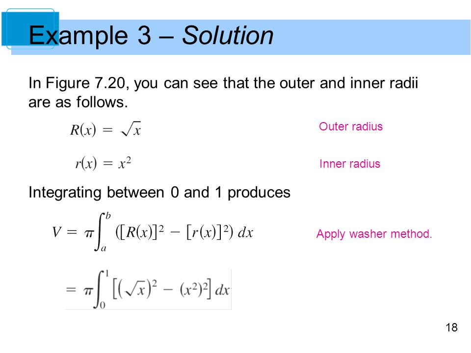 Example 3 – Solution In Figure 7.20, you can see that the outer and inner radii are as follows. Integrating between 0 and 1 produces.