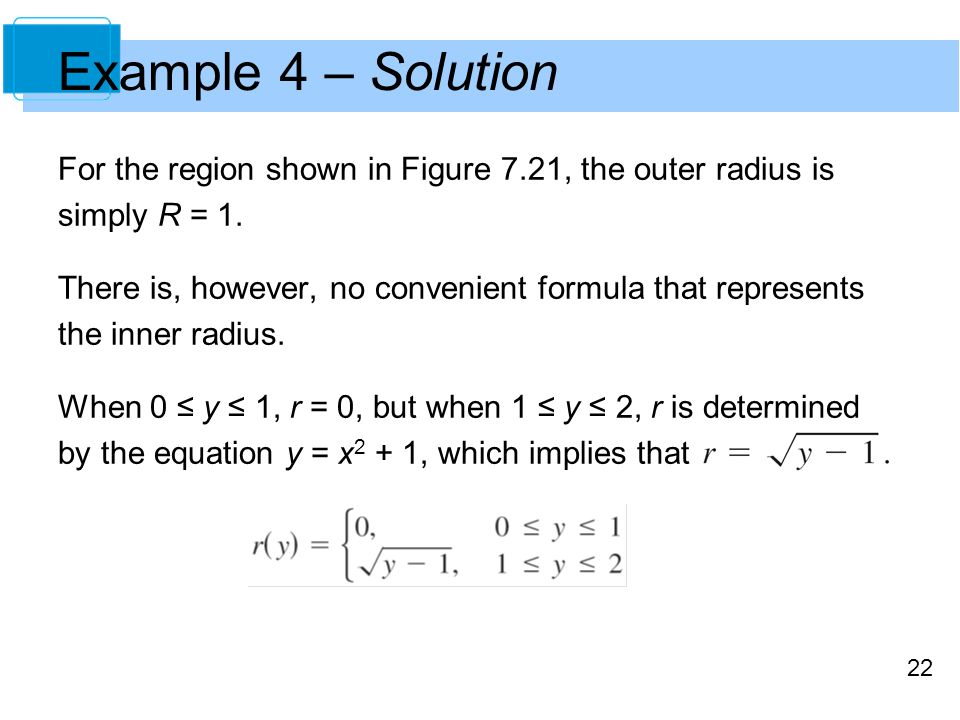 Example 4 – Solution For the region shown in Figure 7.21, the outer radius is. simply R = 1.
