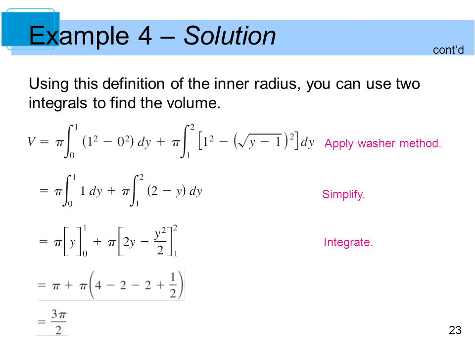 Example 4 – Solution cont'd. Using this definition of the inner radius, you can use two integrals to find the volume.
