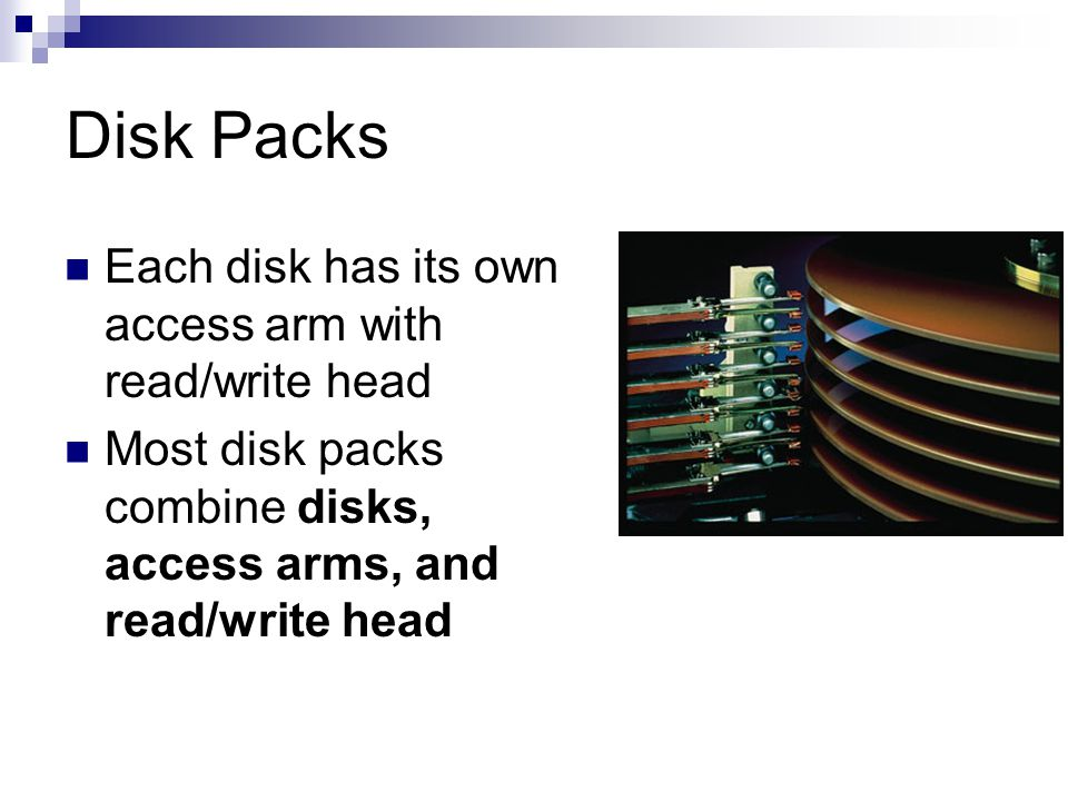 Disk Packs Each disk has its own access arm with read/write head