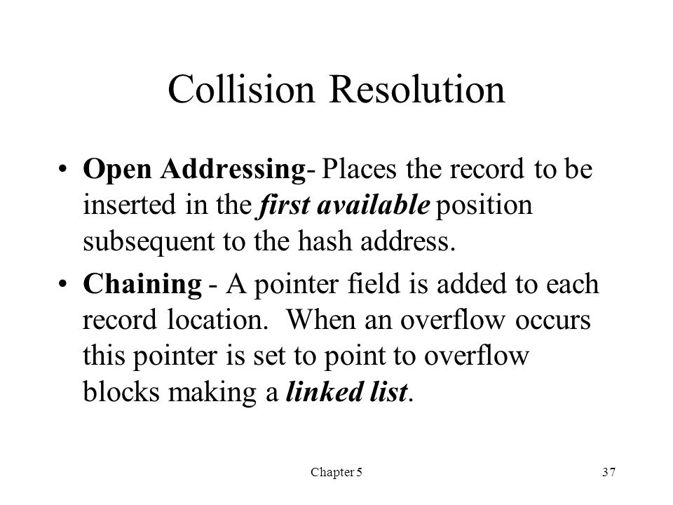 Collision Resolution Open Addressing- Places the record to be inserted in the first available position subsequent to the hash address.