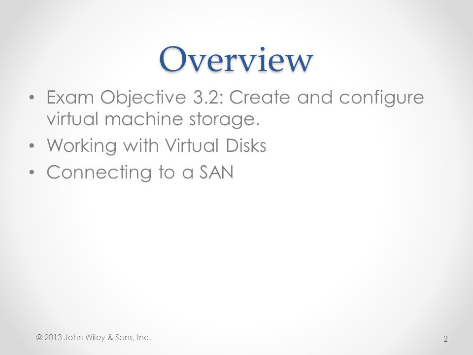 Overview Exam Objective 3.2: Create and configure virtual machine storage. Working with Virtual Disks.