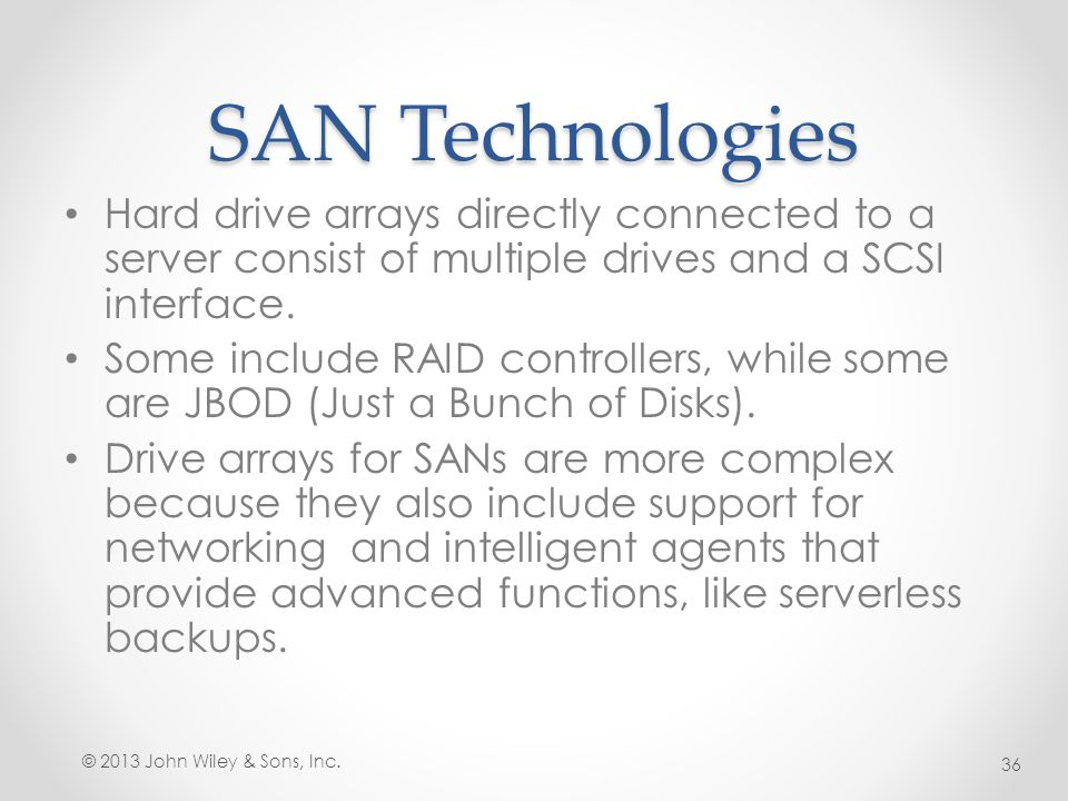 SAN Technologies Hard drive arrays directly connected to a server consist of multiple drives and a SCSI interface.